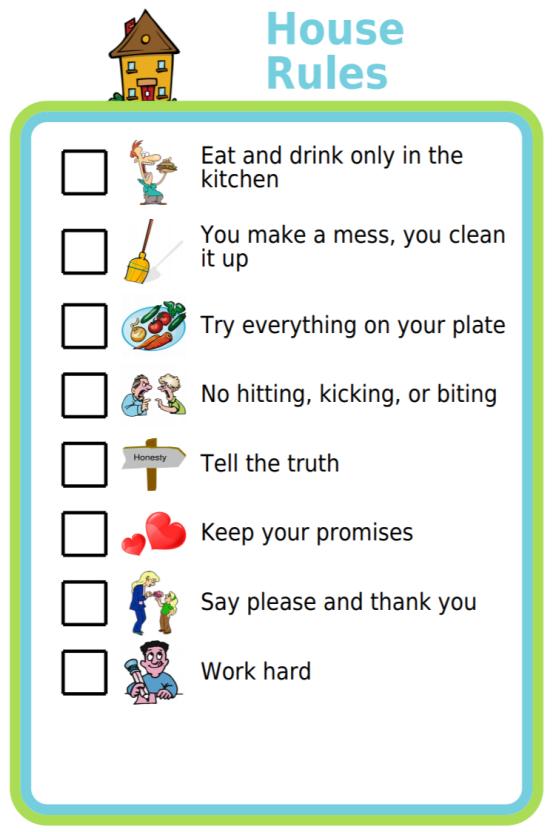 Many families find it super helpful to agree on and post House Rules someplace that is visible to the whole family. Using a picture checklist for this makes it look more fun, and also makes it usable by even the littlest family members! You can easily edit this list to make it just right for your family.