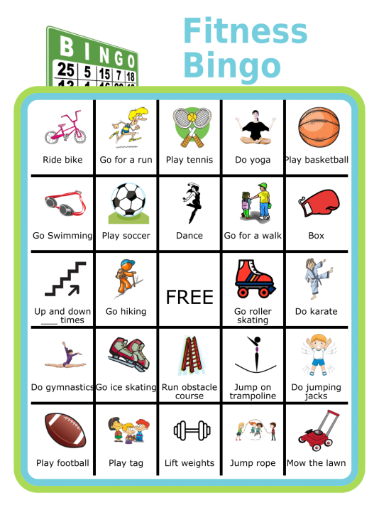 Fitness Bingo is a great way to make sure your kids - or even the whole family- keeps moving! There are lots of great ideas on this bingo board to help keep it fun. One of the goals of using the Bingo board is to introduce your kids to ways to move that might be new to them, so keep an open mind and find out what they like! Research shows that finding a physical activity that you truly enjoy will make a huge difference in keeping with it throughout your life.